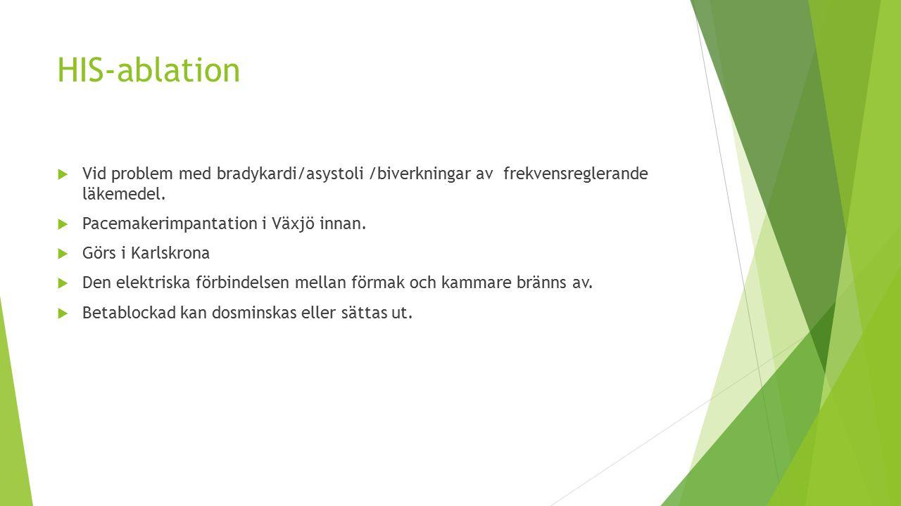HIS-ablation Vid problem med bradykardi/asystoli /biverkningar av frekvensreglerande läkemedel. Pacemakerimpantation i Växjö innan.
