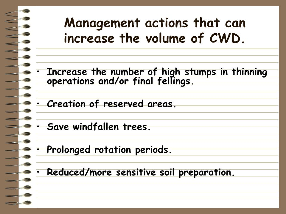 Management actions that can increase the volume of CWD.