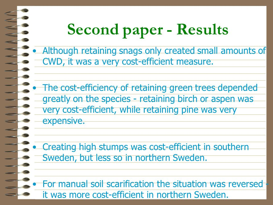 Second paper - Results Although retaining snags only created small amounts of CWD, it was a very cost-efficient measure.