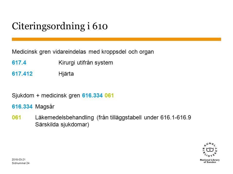 Citeringsordning i 610 Medicinsk gren vidareindelas med kroppsdel och organ. 617.4 Kirurgi utifrån system.