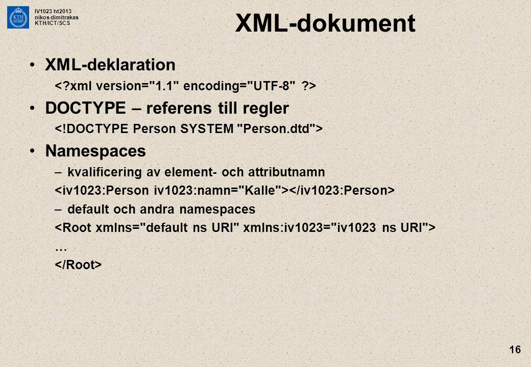 XML-dokument XML-deklaration DOCTYPE – referens till regler Namespaces