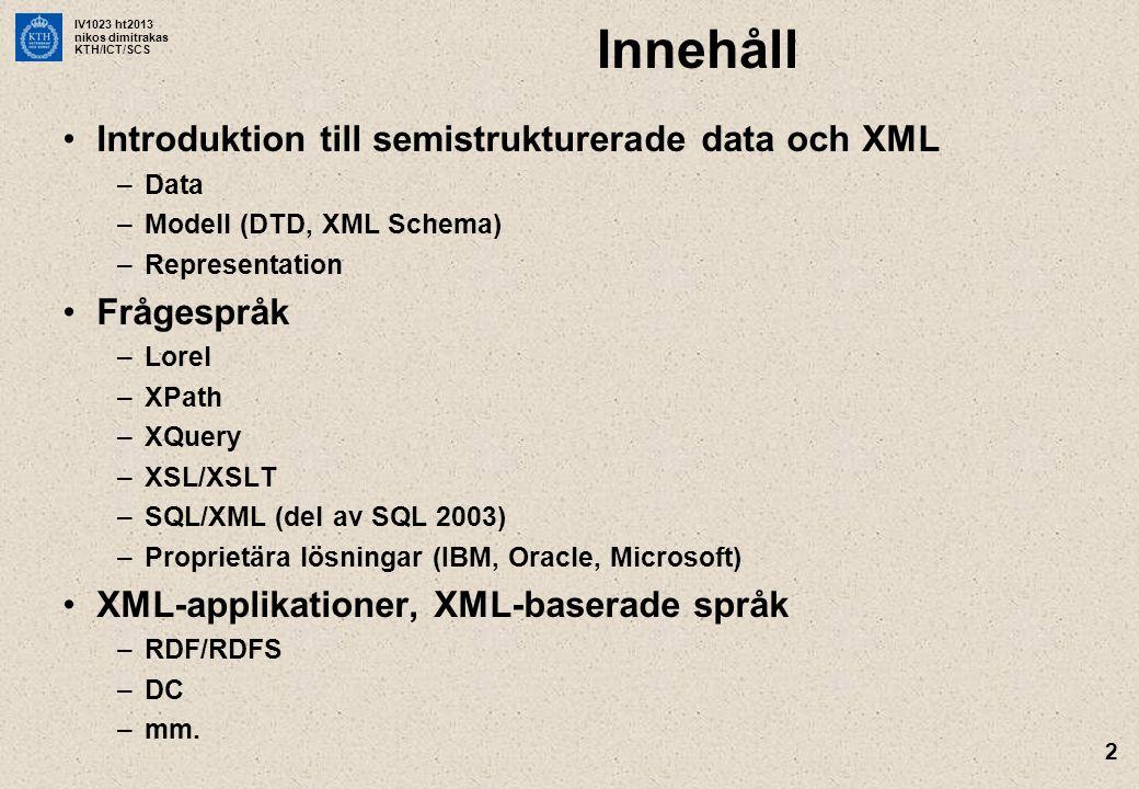 Innehåll Introduktion till semistrukturerade data och XML Frågespråk