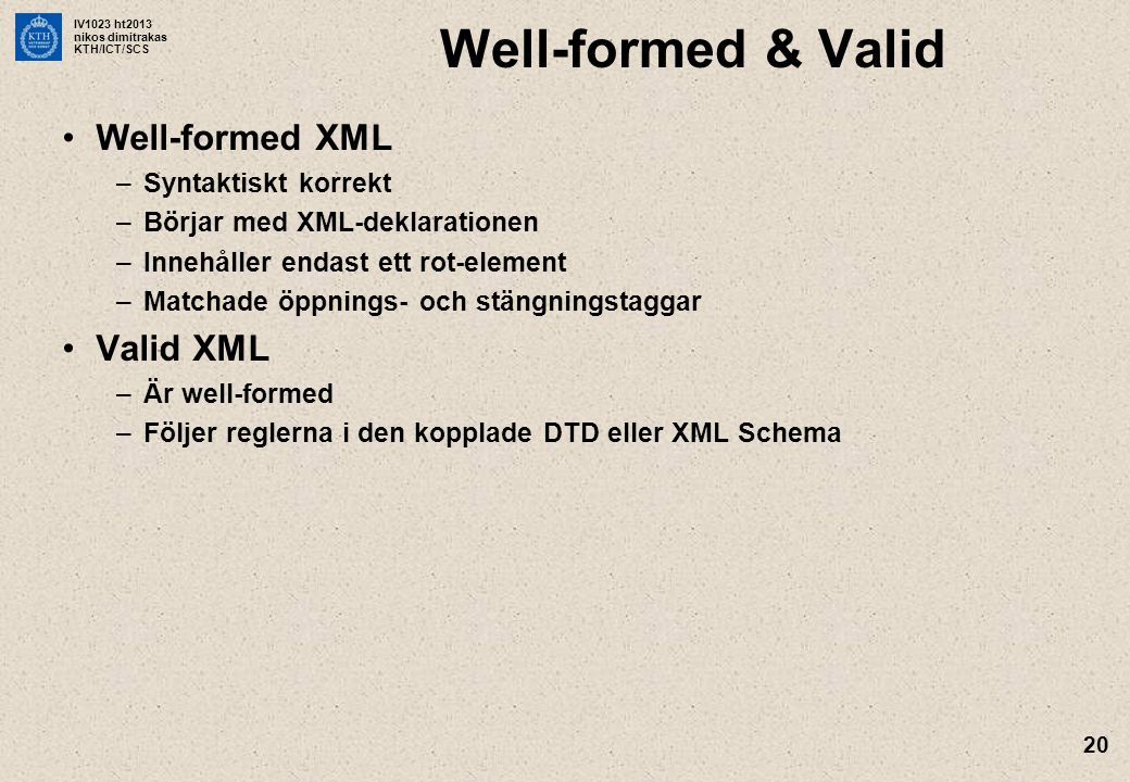 Well-formed & Valid Well-formed XML Valid XML Syntaktiskt korrekt