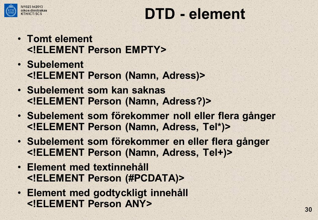 DTD - element Tomt element <!ELEMENT Person EMPTY>