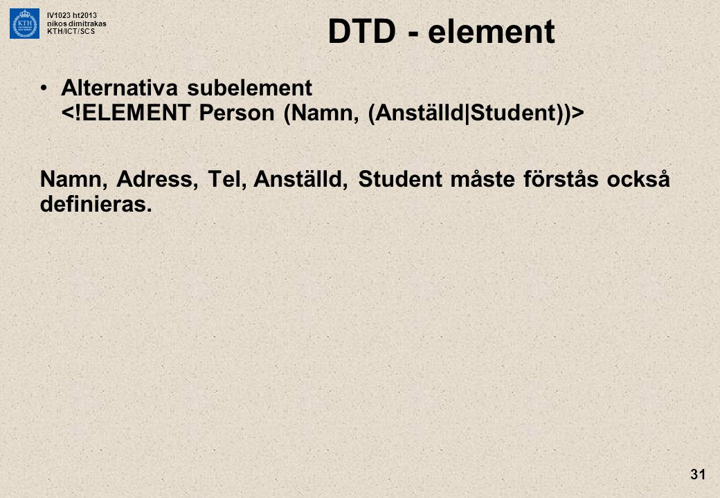 DTD - element Alternativa subelement <!ELEMENT Person (Namn, (Anställd|Student))>
