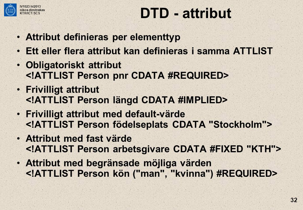 DTD - attribut Attribut definieras per elementtyp