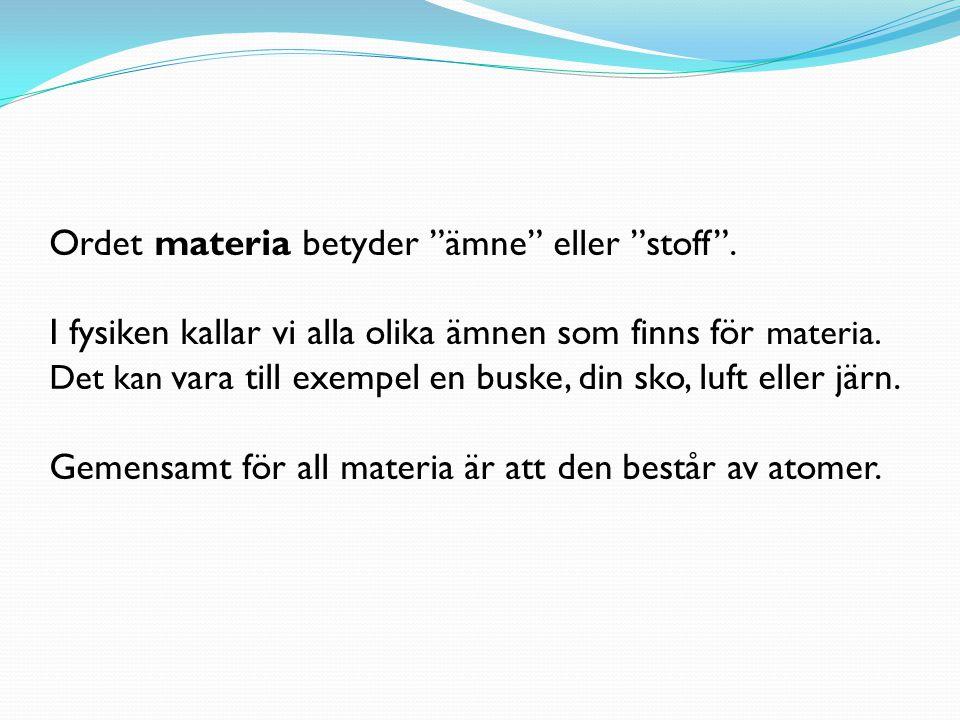 Ordet materia betyder ämne eller stoff