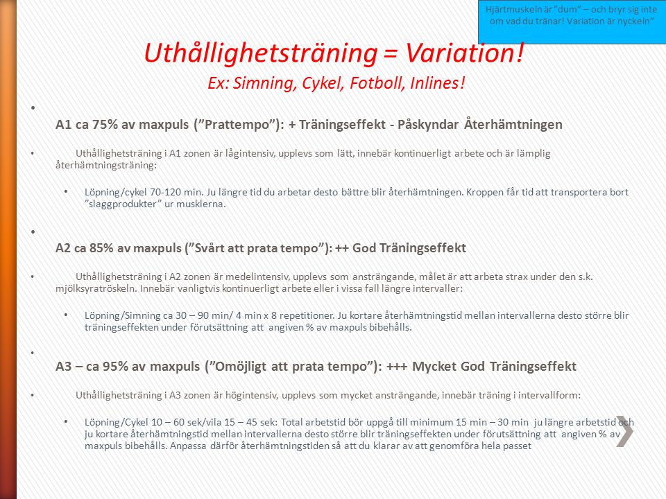 Uthållighetsträning = Variation! Ex: Simning, Cykel, Fotboll, Inlines!