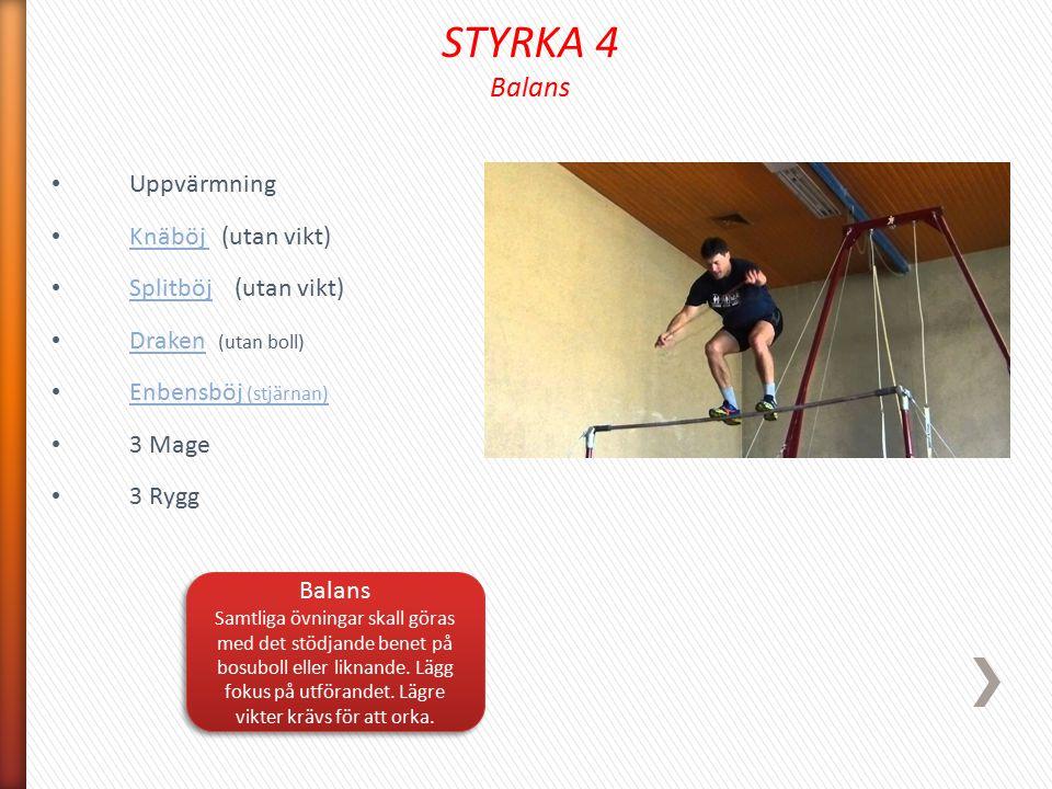 STYRKA 4 Balans Uppvärmning Knäböj (utan vikt) Splitböj (utan vikt)