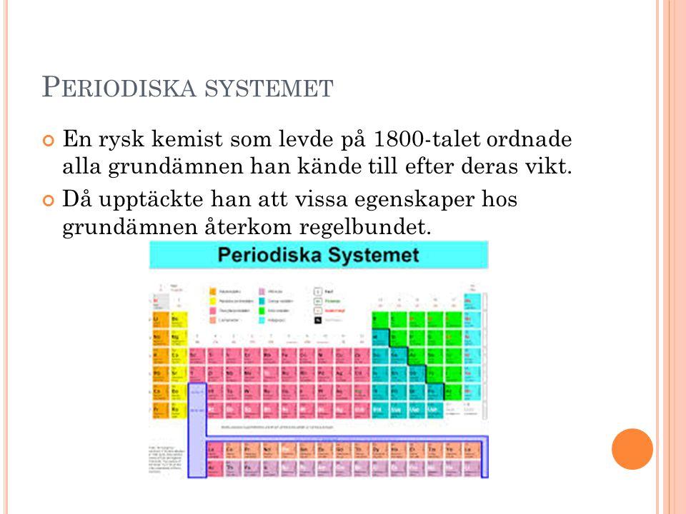 Periodiska systemet En rysk kemist som levde på 1800-talet ordnade alla grundämnen han kände till efter deras vikt.