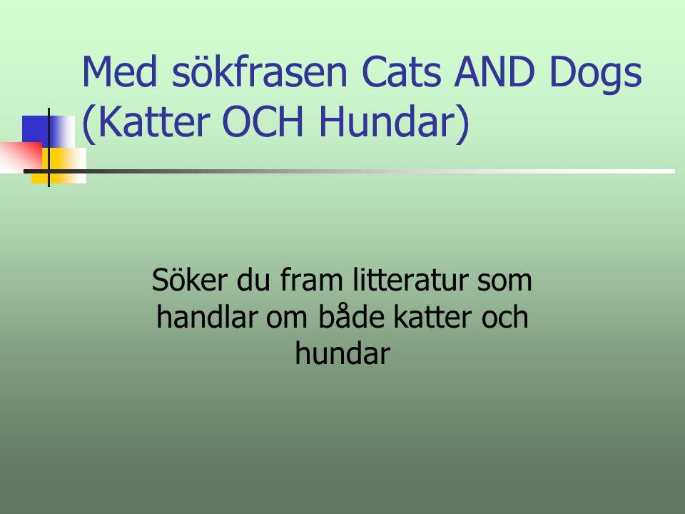 Med sökfrasen Cats AND Dogs (Katter OCH Hundar)
