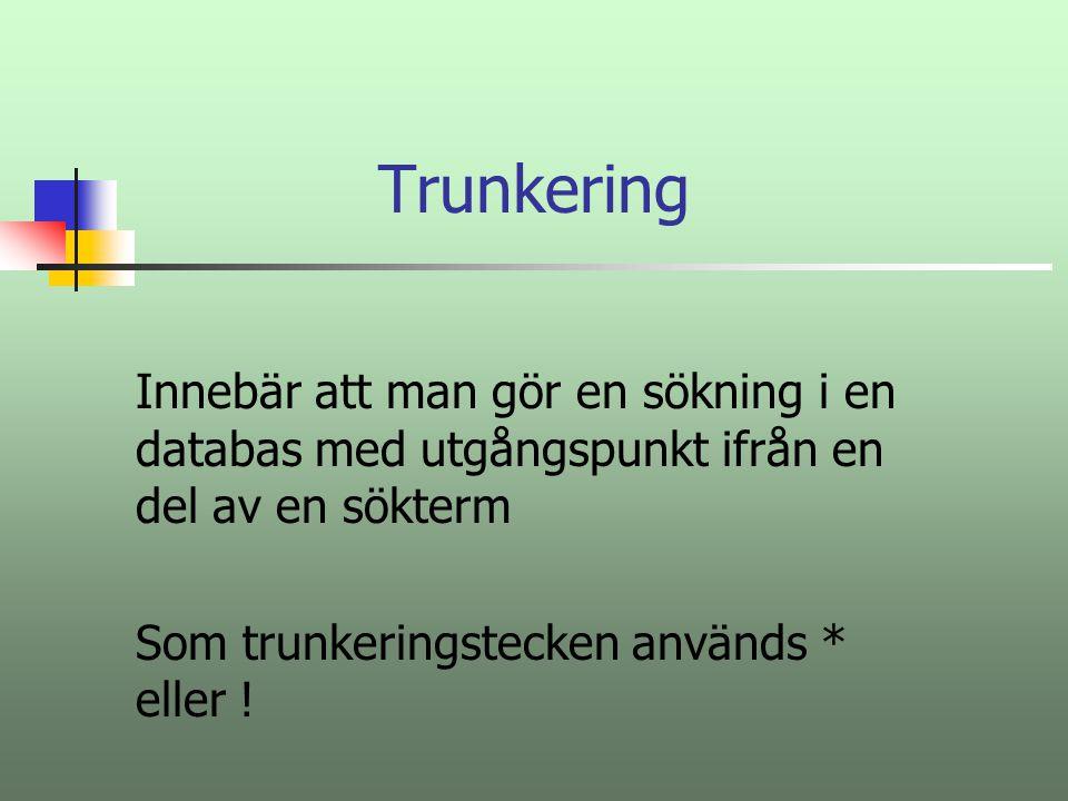 Trunkering Innebär att man gör en sökning i en databas med utgångspunkt ifrån en del av en sökterm.