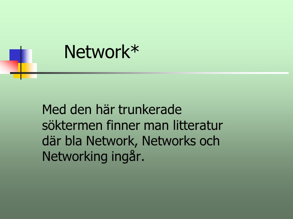 Network* Med den här trunkerade söktermen finner man litteratur där bla Network, Networks och Networking ingår.