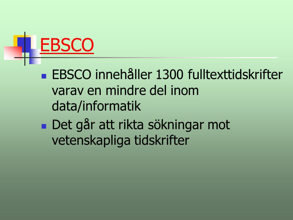 EBSCO EBSCO innehåller 1300 fulltexttidskrifter varav en mindre del inom data/informatik.