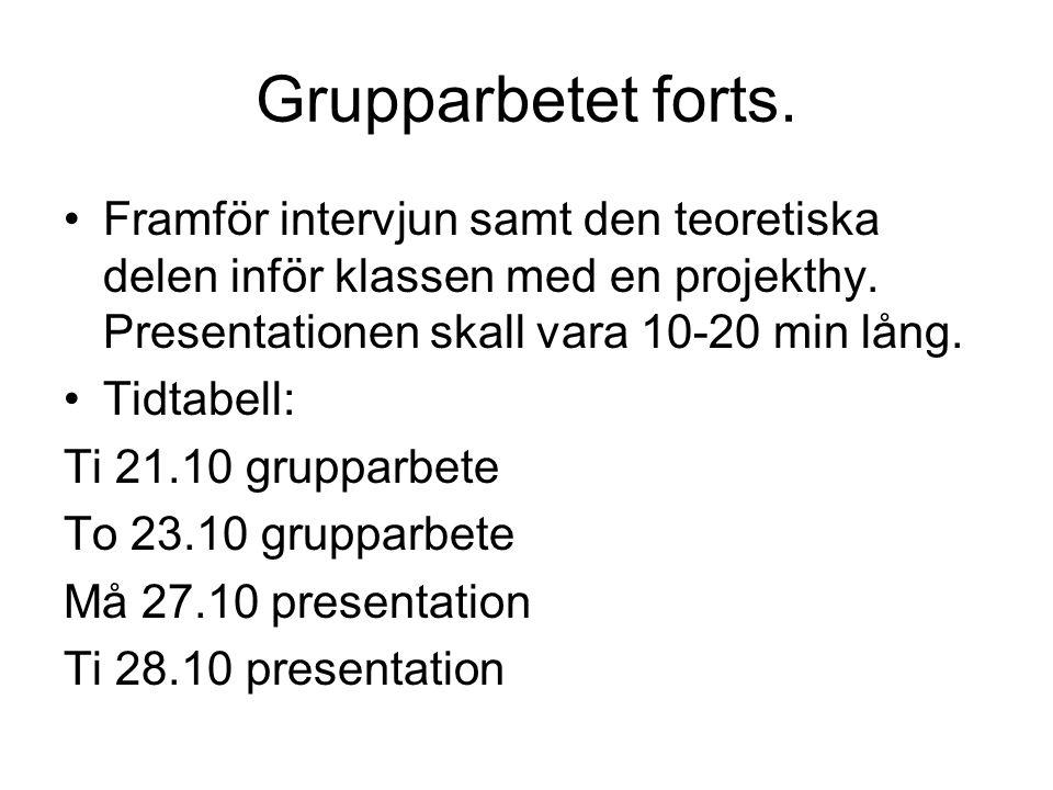 Grupparbetet forts. Framför intervjun samt den teoretiska delen inför klassen med en projekthy. Presentationen skall vara 10-20 min lång.