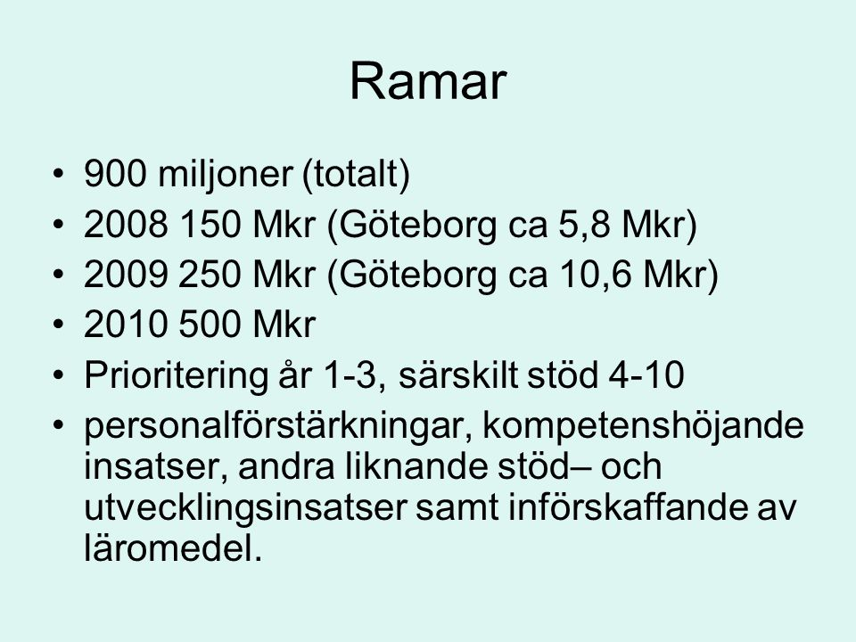 Ramar 900 miljoner (totalt) 2008 150 Mkr (Göteborg ca 5,8 Mkr)