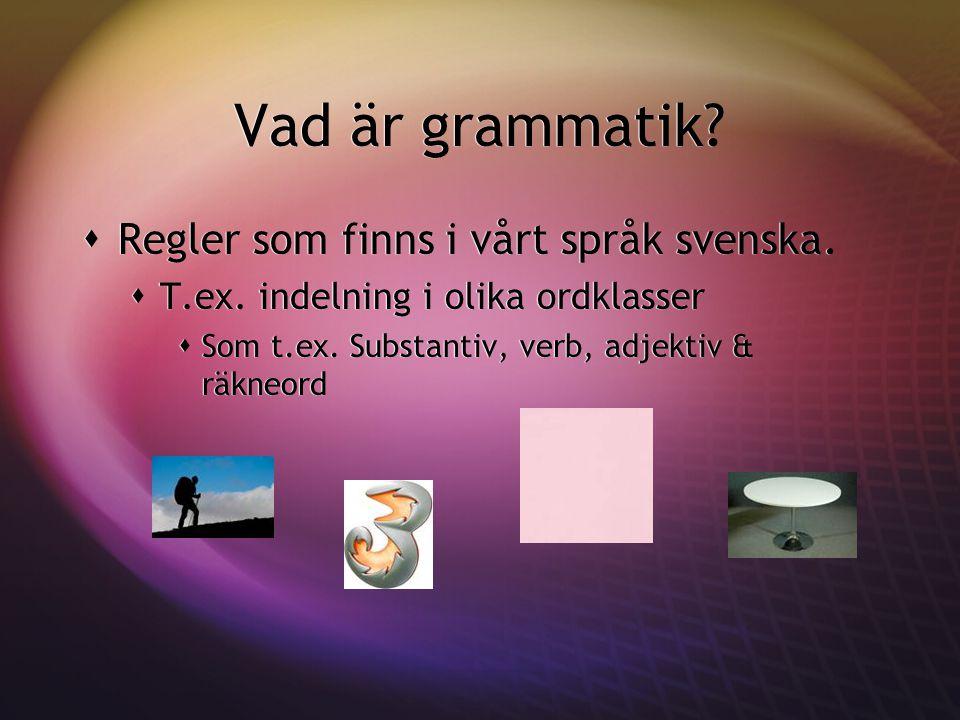Vad är grammatik Regler som finns i vårt språk svenska.