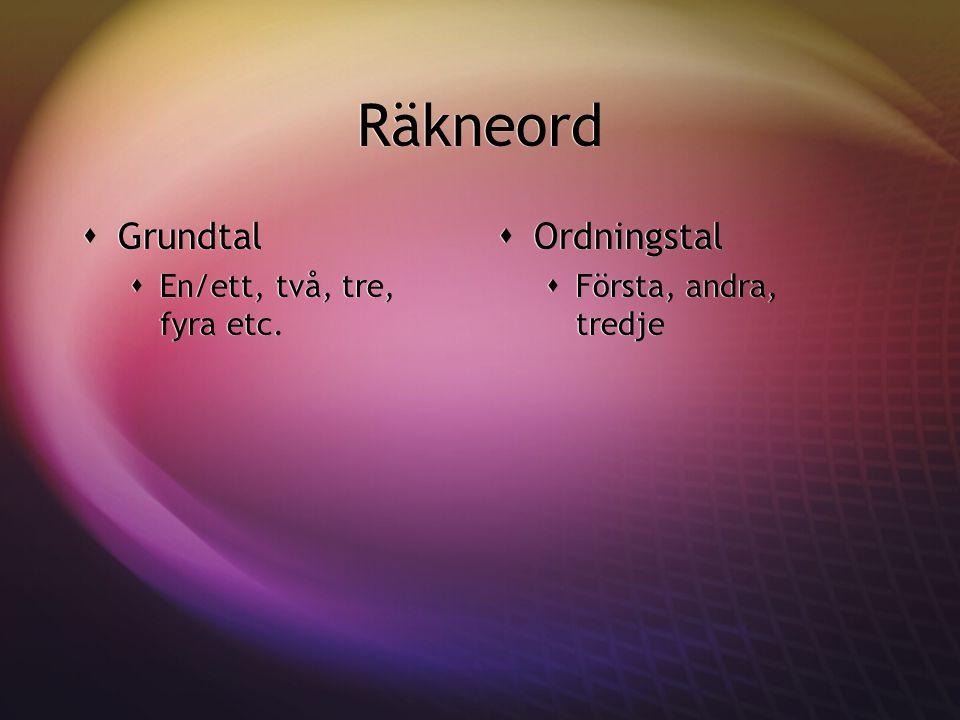 Räkneord Grundtal Ordningstal En/ett, två, tre, fyra etc.
