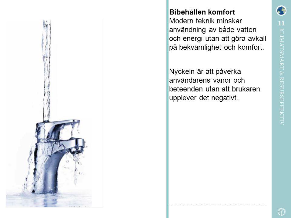 Bibehållen komfort Modern teknik minskar användning av både vatten och energi utan att göra avkall på bekvämlighet och komfort.