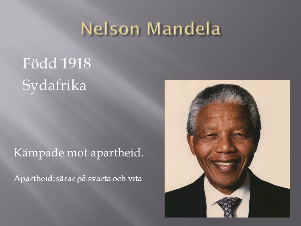 Nelson Mandela Född 1918 Sydafrika Kämpade mot apartheid.