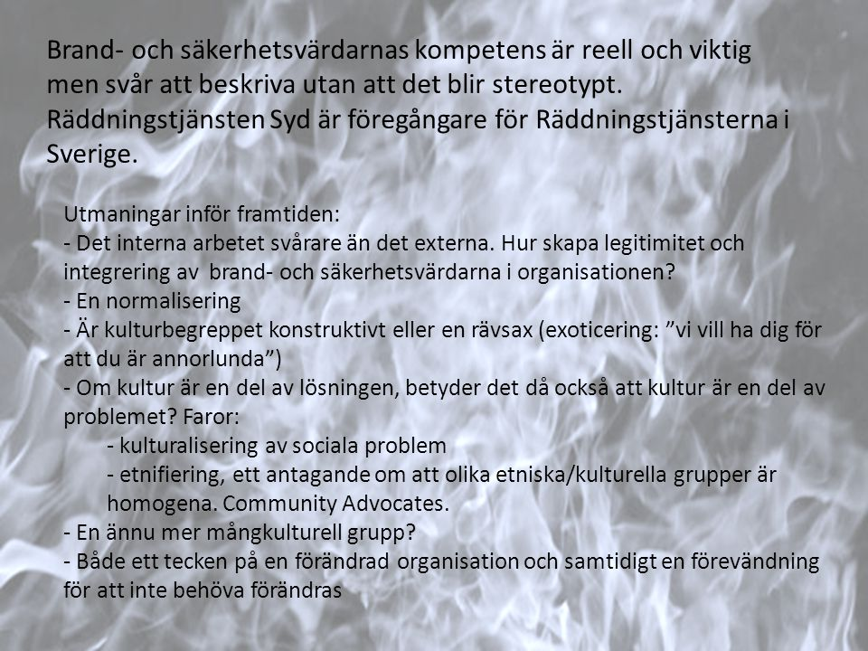 Brand- och säkerhetsvärdarnas kompetens är reell och viktig men svår att beskriva utan att det blir stereotypt. Räddningstjänsten Syd är föregångare för Räddningstjänsterna i Sverige.