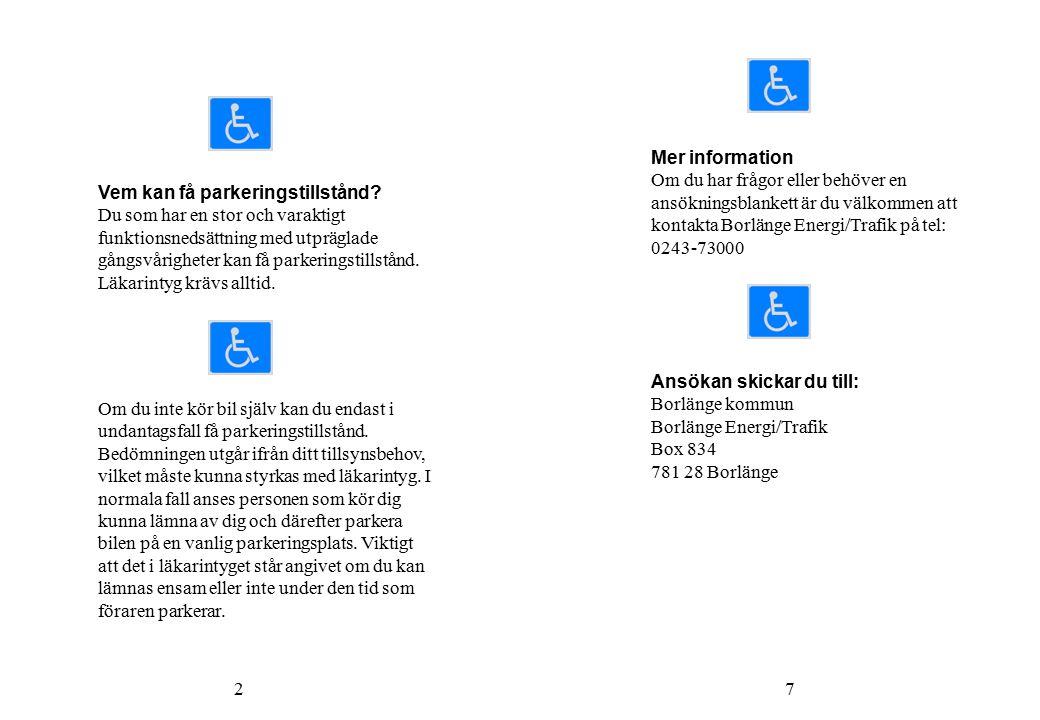 Mer information Om du har frågor eller behöver en ansökningsblankett är du välkommen att kontakta Borlänge Energi/Trafik på tel: 0243-73000.