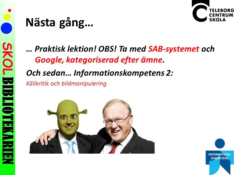 Nästa gång… … Praktisk lektion! OBS! Ta med SAB-systemet och Google, kategoriserad efter ämne. Och sedan… Informationskompetens 2: