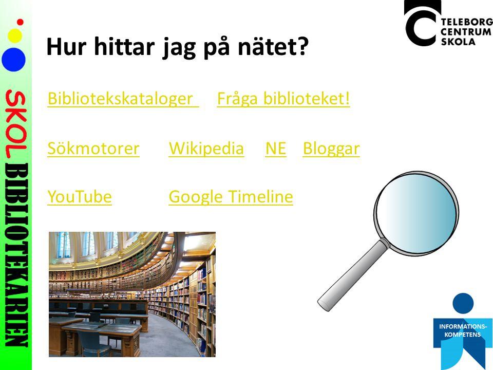 Hur hittar jag på nätet Bibliotekskataloger Fråga biblioteket! Sökmotorer Wikipedia NE Bloggar YouTube Google Timeline