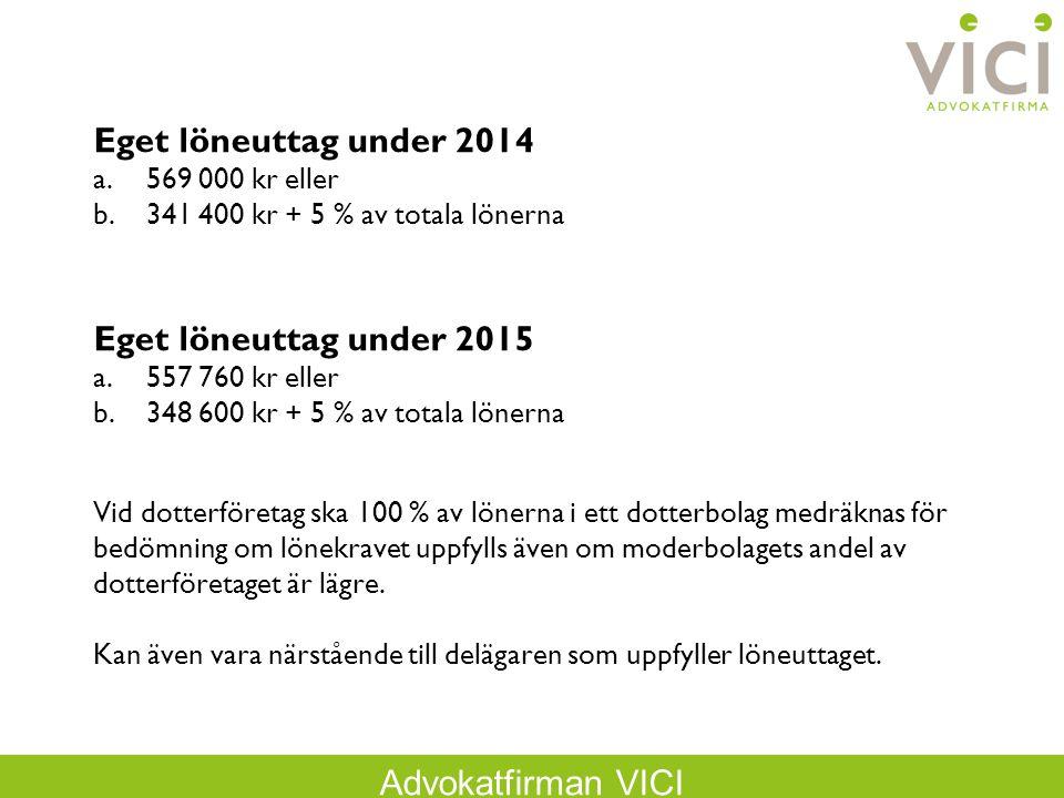 Eget löneuttag under 2014 Eget löneuttag under 2015 569 000 kr eller