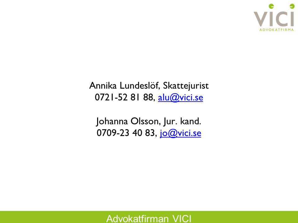 Annika Lundeslöf, Skattejurist 0721-52 81 88, alu@vici
