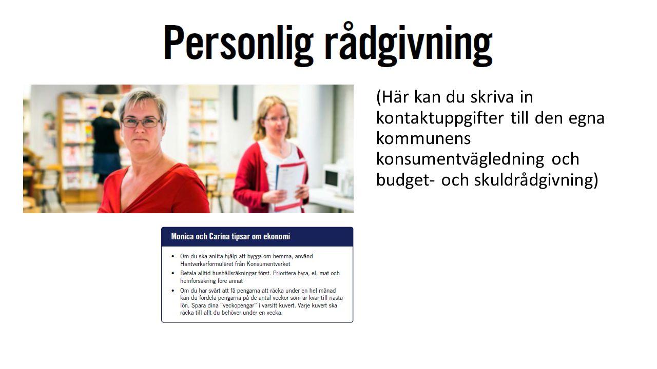 (Här kan du skriva in kontaktuppgifter till den egna kommunens konsumentvägledning och budget- och skuldrådgivning)