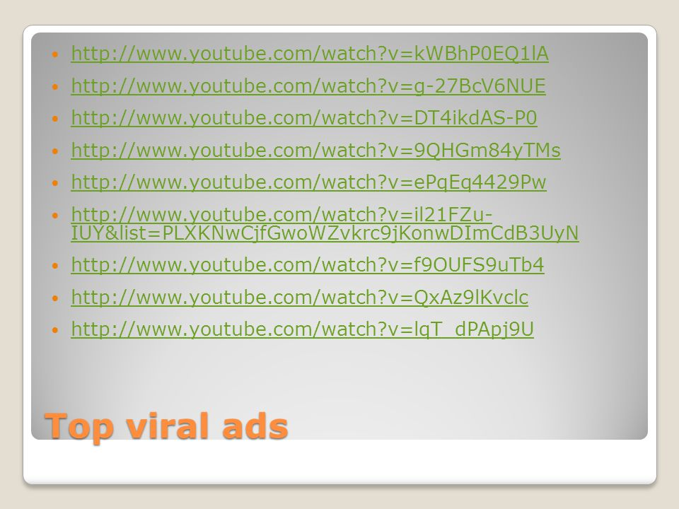 Top viral ads http://www.youtube.com/watch v=kWBhP0EQ1lA