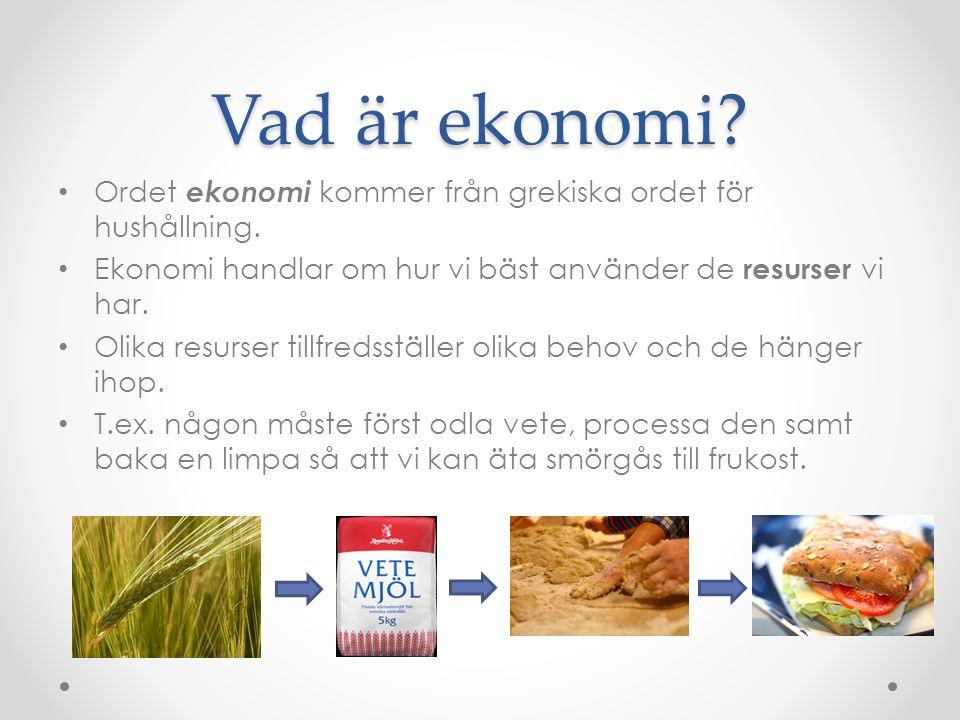 Vad är ekonomi Ordet ekonomi kommer från grekiska ordet för hushållning. Ekonomi handlar om hur vi bäst använder de resurser vi har.