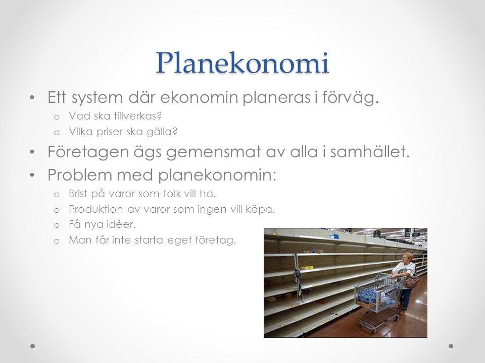 Planekonomi Ett system där ekonomin planeras i förväg.