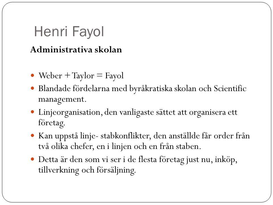 Henri Fayol Administrativa skolan Weber + Taylor = Fayol