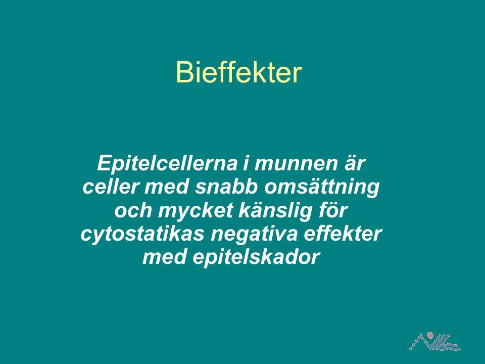 Bieffekter Epitelcellerna i munnen är celler med snabb omsättning och mycket känslig för cytostatikas negativa effekter med epitelskador.