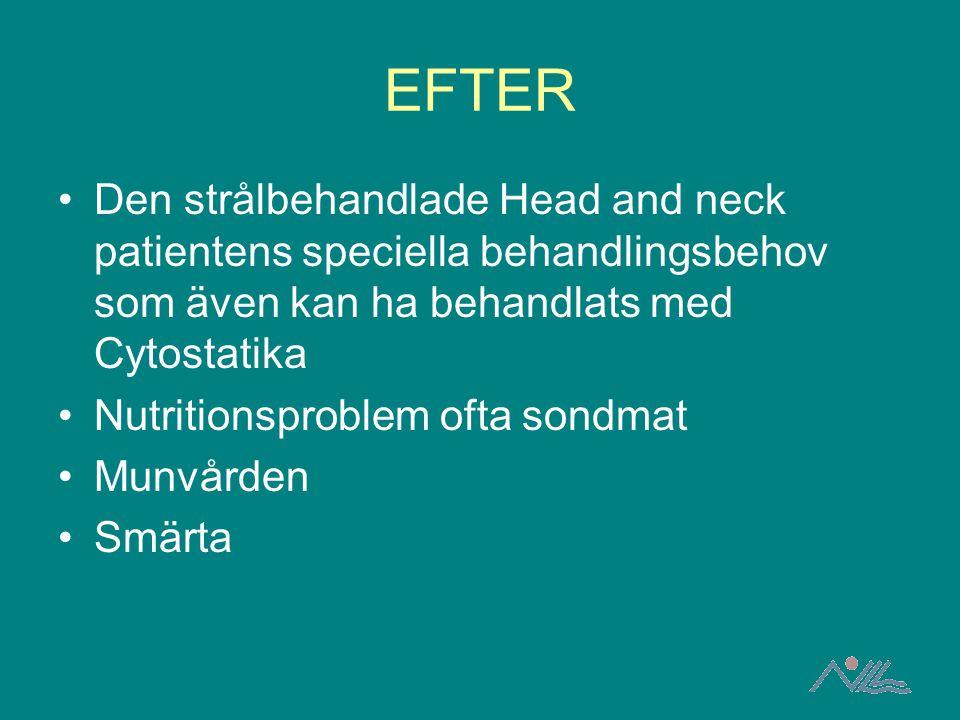 EFTER Den strålbehandlade Head and neck patientens speciella behandlingsbehov som även kan ha behandlats med Cytostatika.