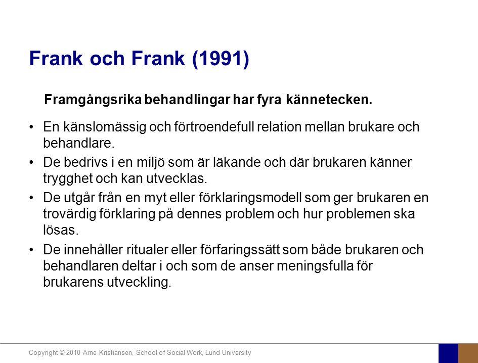 Frank och Frank (1991) Framgångsrika behandlingar har fyra kännetecken. En känslomässig och förtroendefull relation mellan brukare och behandlare.