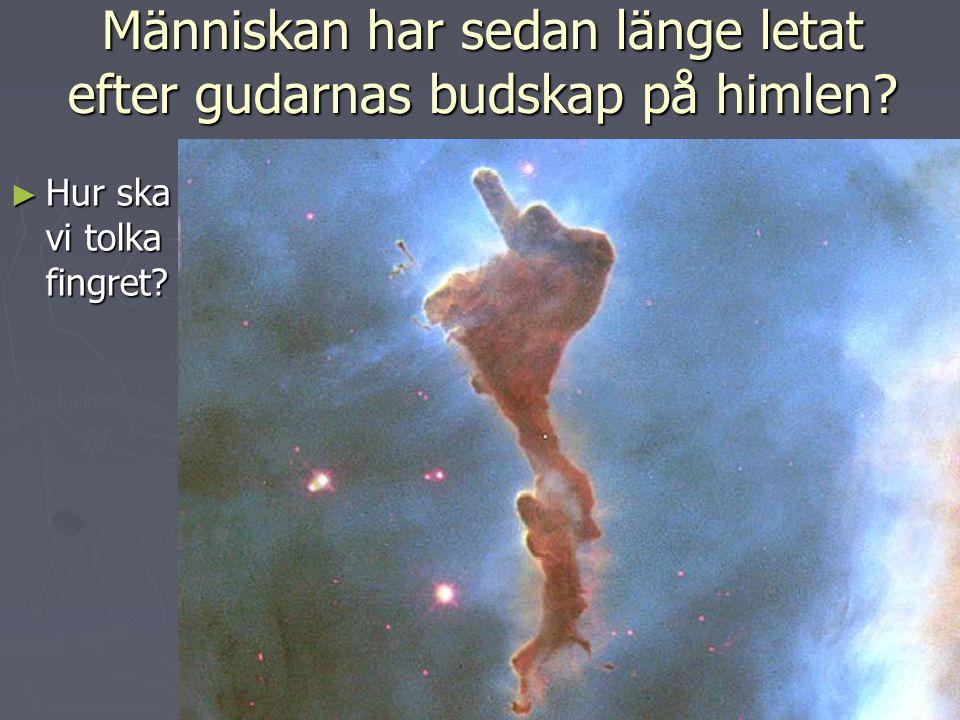 Människan har sedan länge letat efter gudarnas budskap på himlen