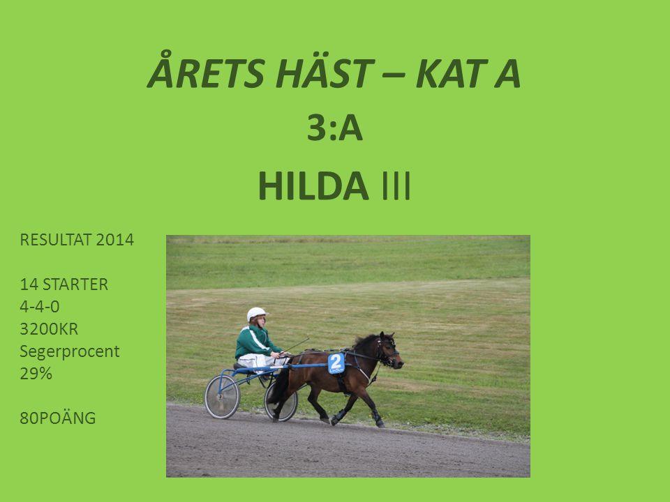 ÅRETS HÄST – KAT A HILDA III 3:A RESULTAT 2014 14 STARTER 4-4-0 3200KR