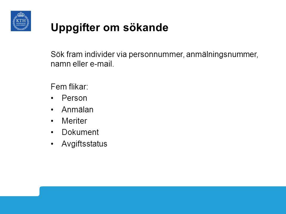 Uppgifter om sökande Sök fram individer via personnummer, anmälningsnummer, namn eller e-mail. Fem flikar: