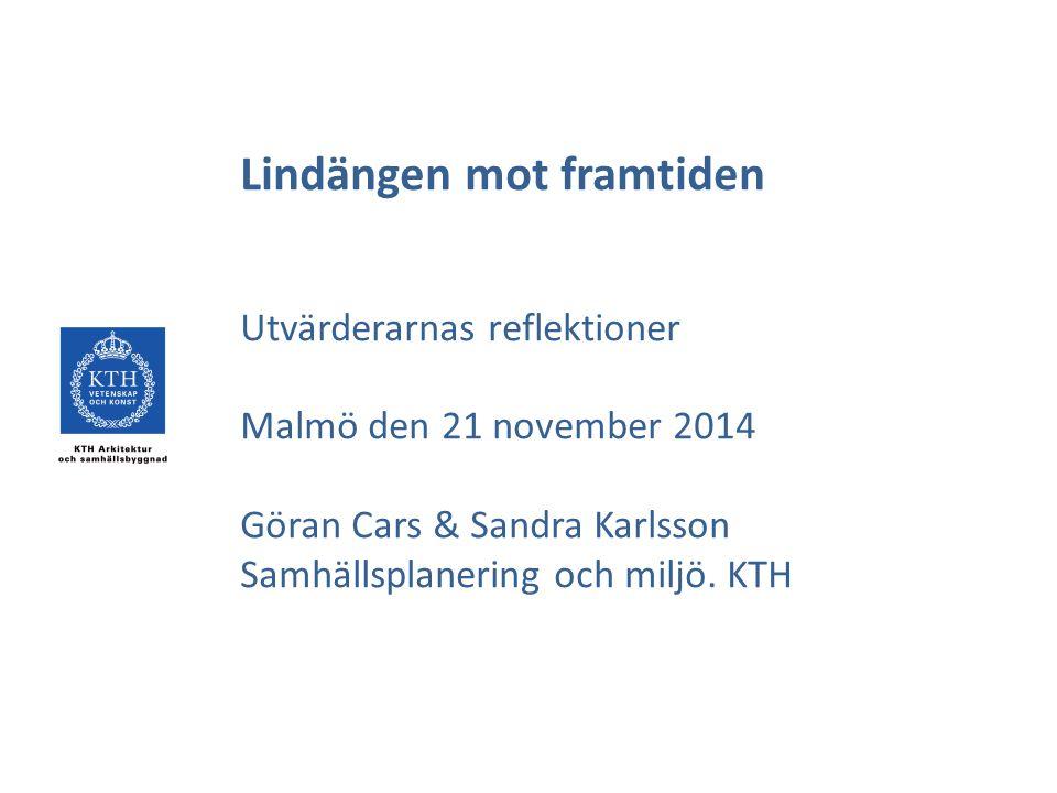 Lindängen mot framtiden Utvärderarnas reflektioner Malmö den 21 november 2014 Göran Cars & Sandra Karlsson Samhällsplanering och miljö.