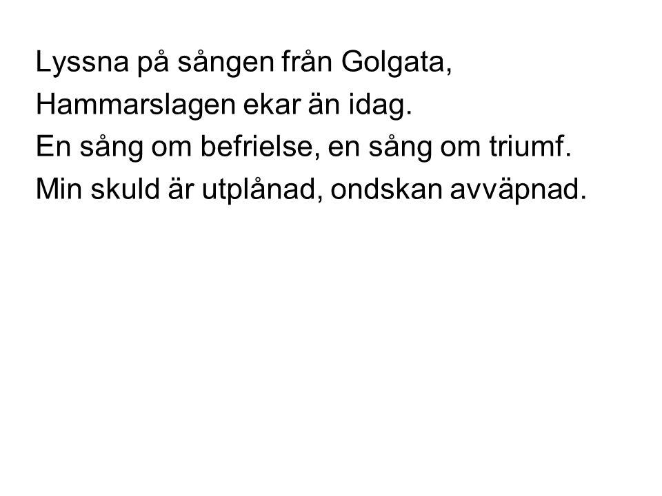 Lyssna på sången från Golgata,