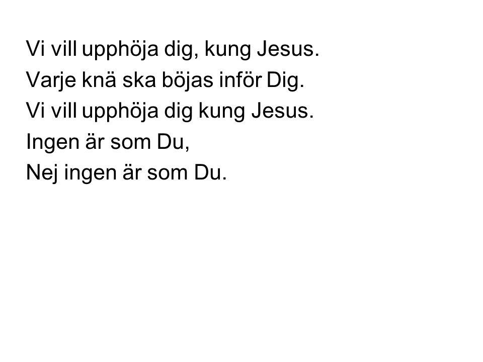 Vi vill upphöja dig, kung Jesus.