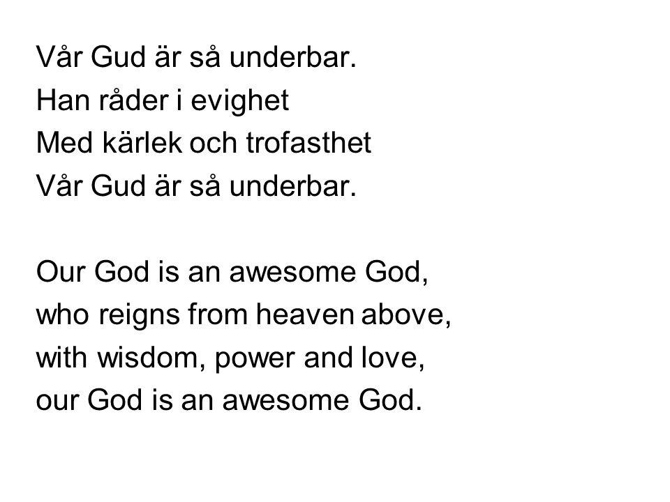 Vår Gud är så underbar. Han råder i evighet. Med kärlek och trofasthet. Our God is an awesome God,