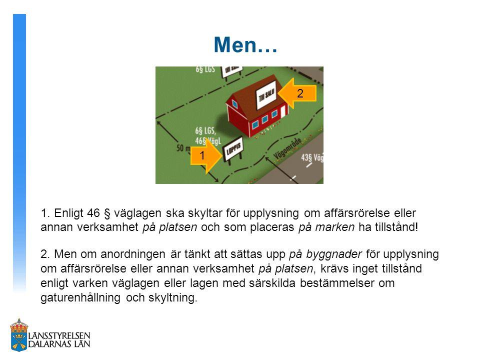 Men… 1. Enligt 46 § väglagen ska skyltar för upplysning om affärsrörelse eller annan verksamhet på platsen och som placeras på marken ha tillstånd!