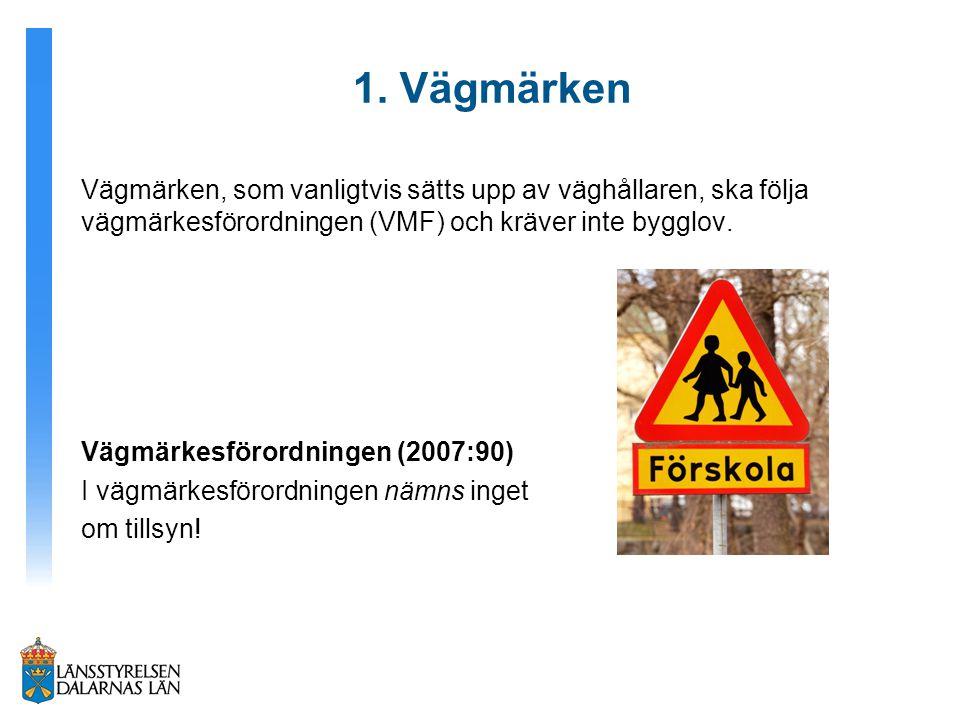 1. Vägmärken Vägmärken, som vanligtvis sätts upp av väghållaren, ska följa vägmärkesförordningen (VMF) och kräver inte bygglov.
