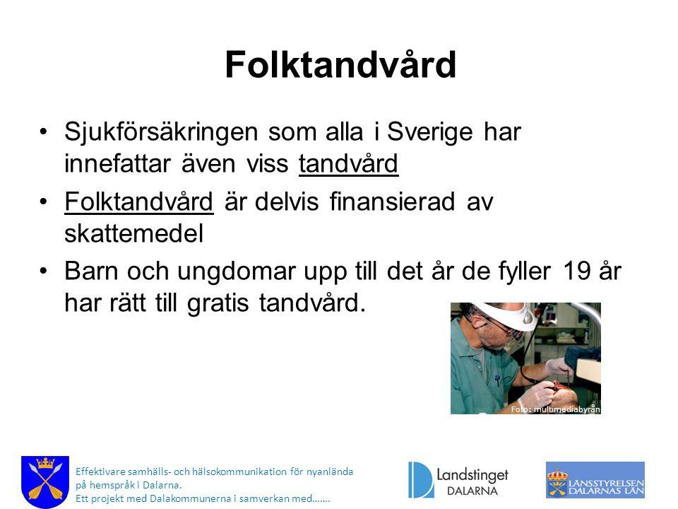 Folktandvård Sjukförsäkringen som alla i Sverige har innefattar även viss tandvård. Folktandvård är delvis finansierad av skattemedel.