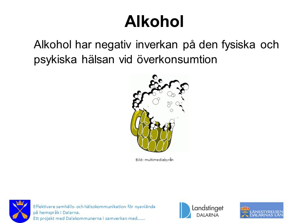 Alkohol Alkohol har negativ inverkan på den fysiska och psykiska hälsan vid överkonsumtion. Bild: multimediabyrån.