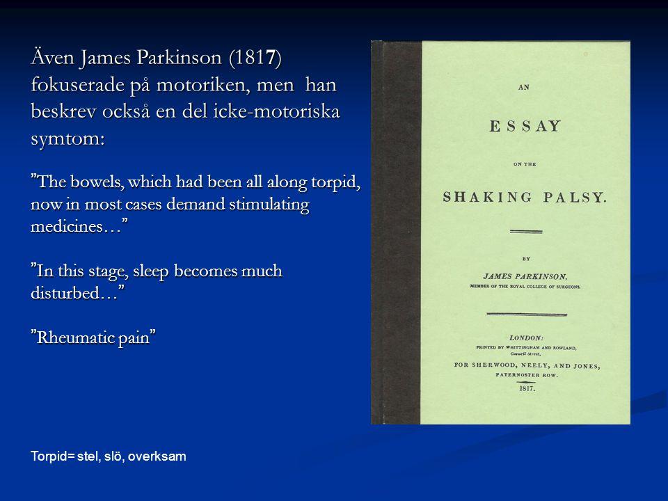 Även James Parkinson (1817) fokuserade på motoriken, men han beskrev också en del icke-motoriska symtom: